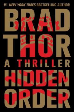 Hidden order : a thriller / Brad Thor