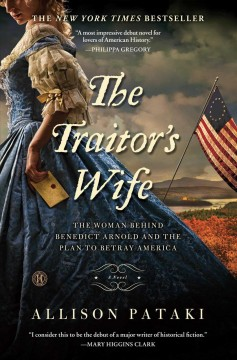 The traitor's wife : a novel : the woman behind Benedict Arnold and the plan to betray America / Allison Pataki