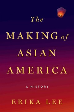 The making of Asian America : a history by Lee, Erika