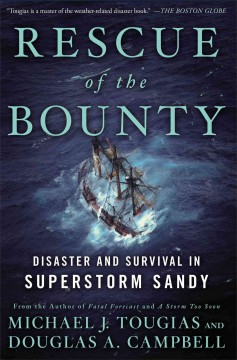 Rescue of the Bounty : disaster and survival in superstorm Sandy / Michael J. Tougias