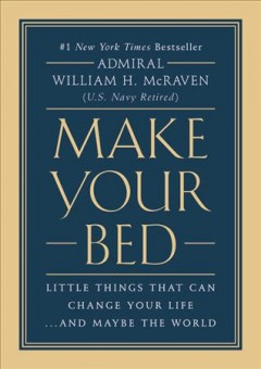 Make your bed : little things that can change your life...and maybe the world by McRaven, Admiral William H.