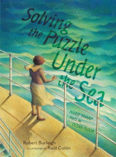 Solving the puzzle under the sea : Marie Tharp maps the ocean floor by Burleigh, Robert.