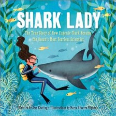Shark lady : the daring tale of how Eugenie Clark dove into history by Keating, Jess.