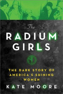 The radium girls : the dark story of America's shining women by Moore, Kate