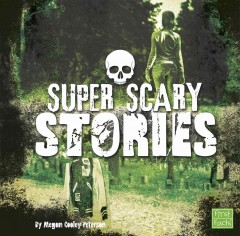 Super scary stories by Peterson, Megan Cooley