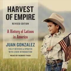 Harvest of empire : a history of Latinos in America by González, Juan