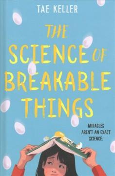 The science of breakable things by Keller, Tae