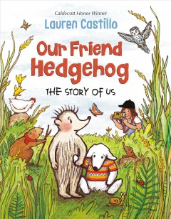 Our friend hedgehog : the story of us by Castillo, Lauren
