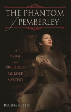 The phantom of Pemberley : a pride and prejudice murder mystery / Regina Jeffers