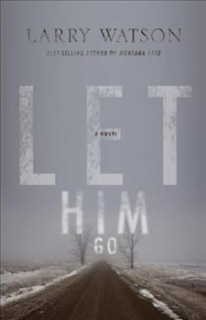 Let him go : a novel / Larry Watson