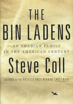 The Bin Ladens : an Arabian family in the American century / Steve Coll