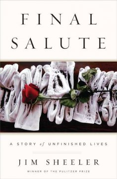 Final salute : a story of unfinished lives / by Jim Sheeler