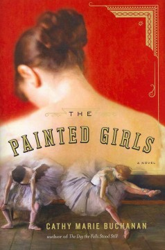 The painted girls / Cathy Marie Buchanan