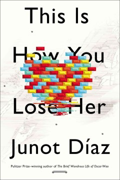 This is how you lose her / Junot Díaz