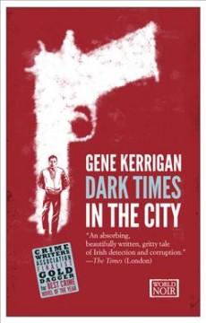 Dark times in the city / Gene Kerrigan