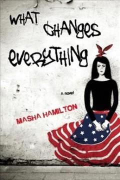 What changes everything / Masha Hamilton