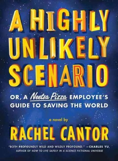 A highly unlikely scenario, or a Neetsa Pizza employee's guide to saving the world / Rachel Cantor