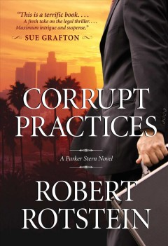 Corrupt practices : a Parker Stern novel / Robert Rotstein