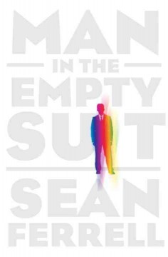 Man in the empty suit / Sean Ferrell