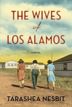 The wives of Los Alamos : a novel / TaraShea Nesbit