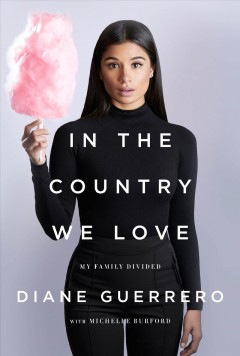 In the country we love : my family divided by Guerrero, Diane