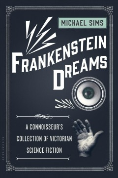 Frankenstein dreams : a connoisseur's collection of Victorian science fiction by