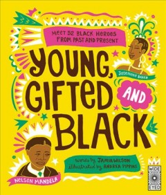 Young, gifted and black : meet 52 black heroes from past and present by Wilson, Jamia