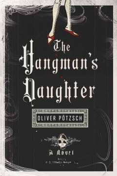 The hangman's daughter : a historical novel / Oliver Pötzsch