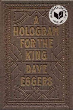 A hologram for the king : a novel / Dave Eggers