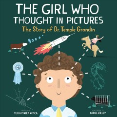 The girl who thought in pictures : the story of Dr. Temple Grandin by Mosca, Julia Finley.