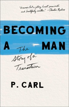 Becoming a man : the story of a transition by Carl, Polly K.
