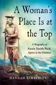 Obrien books winthrop public library museum a womans place is at the top a biography of annie smith peck queen of the climbers publication year2017 summaryannie smith peck is one of the most fandeluxe Gallery