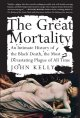 Cover for The Great Mortality : An Intimate History Of The Black Death The Most Devastating Plague Of All Time