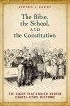 Cover for The Bible, The School And The Constitution : The Clash That Shaped The Modern Church State Doctrine