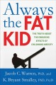 Cover for Always The Fat Kid : The Truth About The Enduring Effects Of Childhood Obesity
