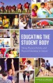 Cover for Educating The Student Body : Taking Physical Activity And Physical Education To School