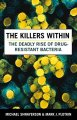 Cover for The Killers Within : The Deadly Rise Of Drug Resistant Bacteria