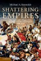 Cover for Shattering Empires : The Clash And Collapse Of The Ottoman And Russian Empires 1908 1918