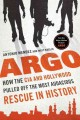 Cover for Argo : How The Cia And Hollywood Pulled Off The Most Audacious Rescue In History