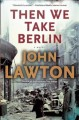 Cover for Then We Take Berlin