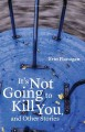 Cover for Its Not Going To Kill You, And Other Stories