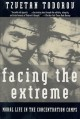 Cover for Facing The Extreme : Moral Life In The Concentration Camps