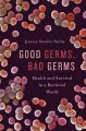 Cover for Good Germs, Bad Germs : Health And Survival In A Bacterial World