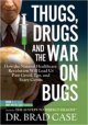 Cover for Thugs, Drugs And The War On Bugs : How The Natural Healthcare Revolution Will Lead Us Past Greed Ego And Scary Germs