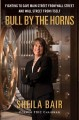 Cover for Bull By The Horns : Fighting To Save Main Street From Wall Street And Wall Street From Itself