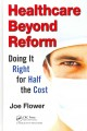 Cover for Healthcare Beyond Reform : Doing It Right For Half The Cost