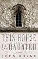 Cover for This House Is Haunted : A Novel