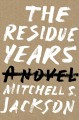 Cover for The Residue Years : A Novel
